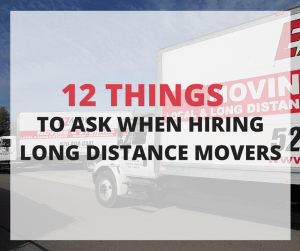 12 THINGS TO ASK WHEN HIRING LONG DISTANCE MOVERS