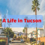 Life In Tucson: Tips from a Local