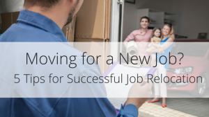 Moving for work? Job relocation can be an enormous task, but we have 5 simple tips to help you relocate easier.